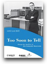 Too soon to tell  essays for the end of the computer revolution perspectives 9780470080351   david a. grier  books cv